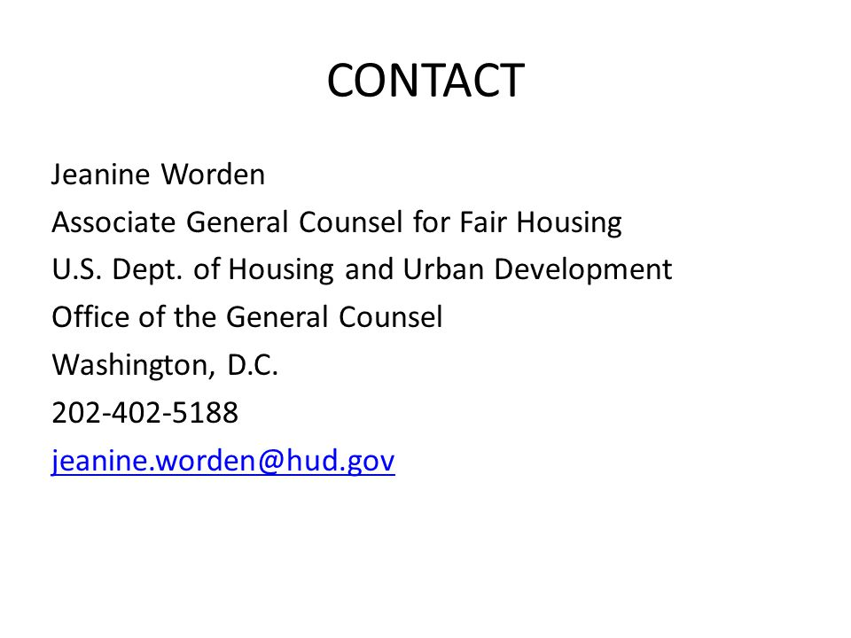 CONTACT Jeanine Worden Associate General Counsel for Fair Housing U.S. Dept. of Housing and Urban Development Office of the General Counsel Washington