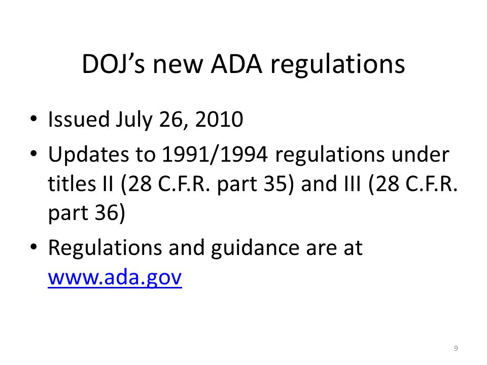 DOJ's new ADA regulations Issued July 26, 2010 Updates to 1991/1994 regulations under titles II (28 C.F.R.