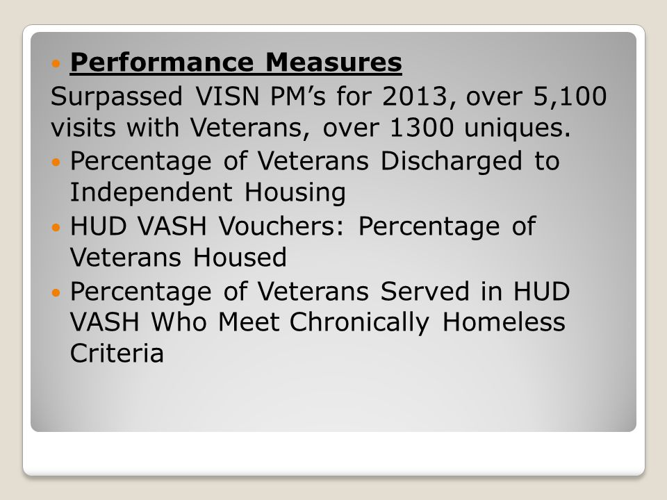 Performance Measures Surpassed VISN PM's for 2013, over 5,100 visits with Veterans, over 1300 uniques.