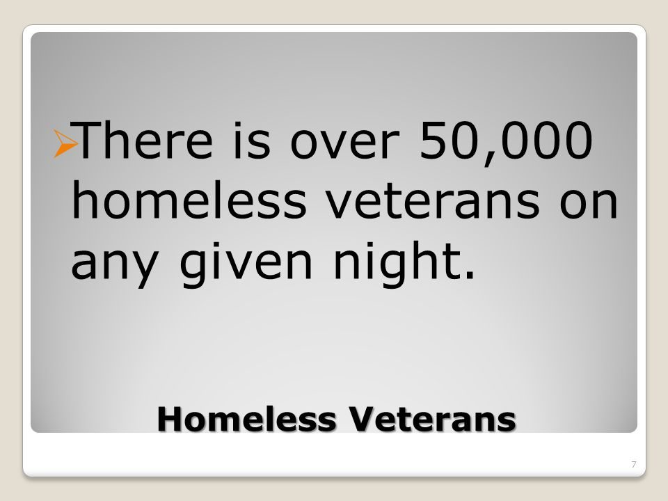 President Obama and Secretary of Veterans Affairs Shinseki's charge to VA employees: It is unacceptable for a single veteran to spend the night on the streets of America. Goal: To move veterans and their families out of homelessness 8