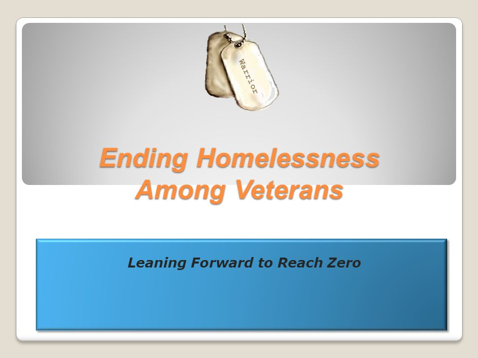 Ending Homelessness Among Veterans Leaning Forward to Reach Zero