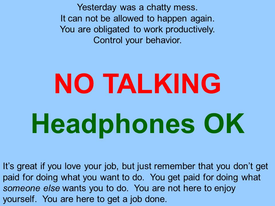 NO TALKING Yesterday was a chatty mess. It can not be allowed to happen again.