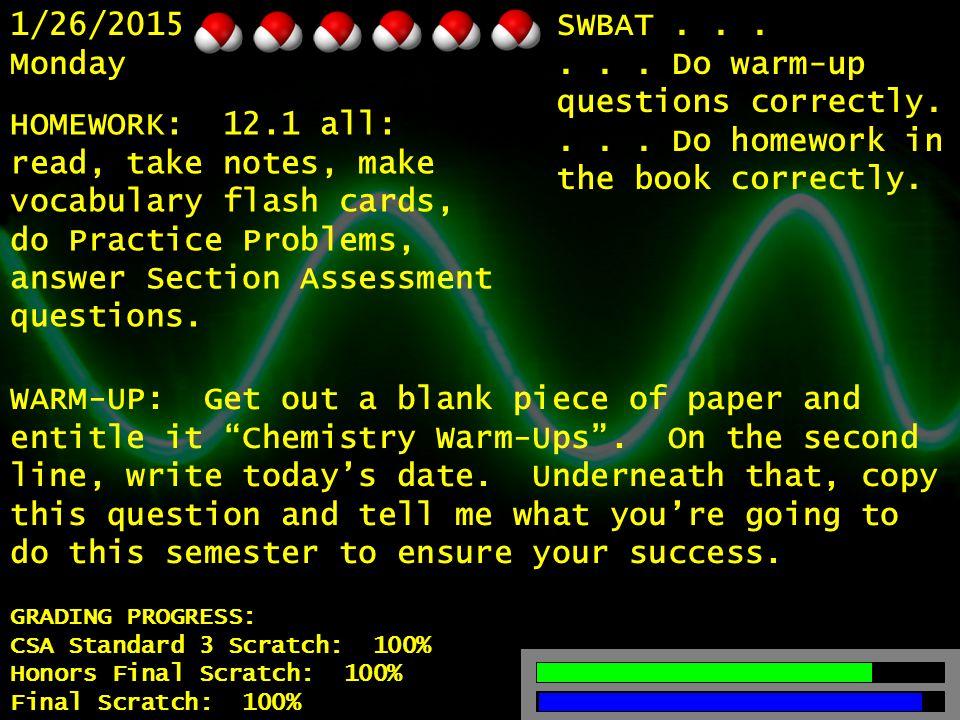 1/26/2015 Monday GRADING PROGRESS: CSA Standard 3 Scratch: 100% Honors Final Scratch: 100% Final Scratch: 100% SWBAT......