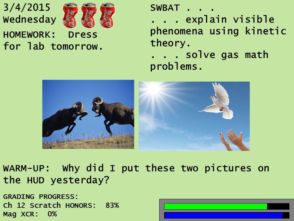 3/4/2015 Wednesday SWBAT......explain visible phenomena using kinetic theory....