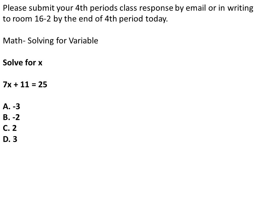 Please submit your 4th periods class response by email or in writing to room 16-2 by the end of 4th period today.