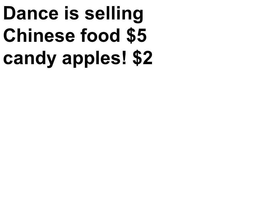 Dance is selling Chinese food $5 candy apples! $2