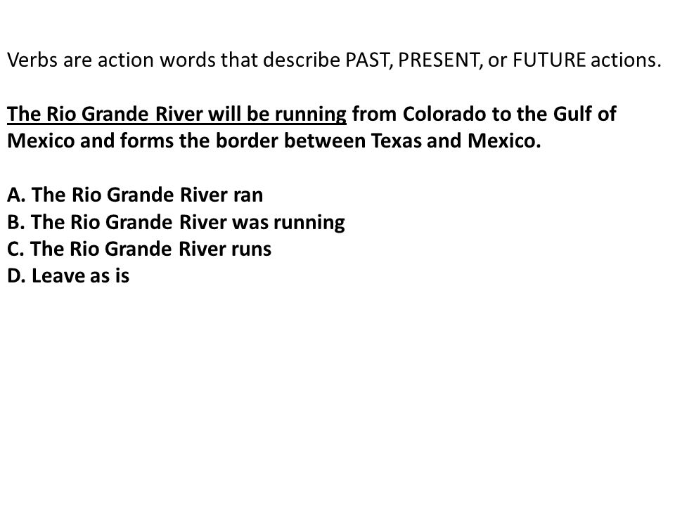 Verbs are action words that describe PAST, PRESENT, or FUTURE actions.