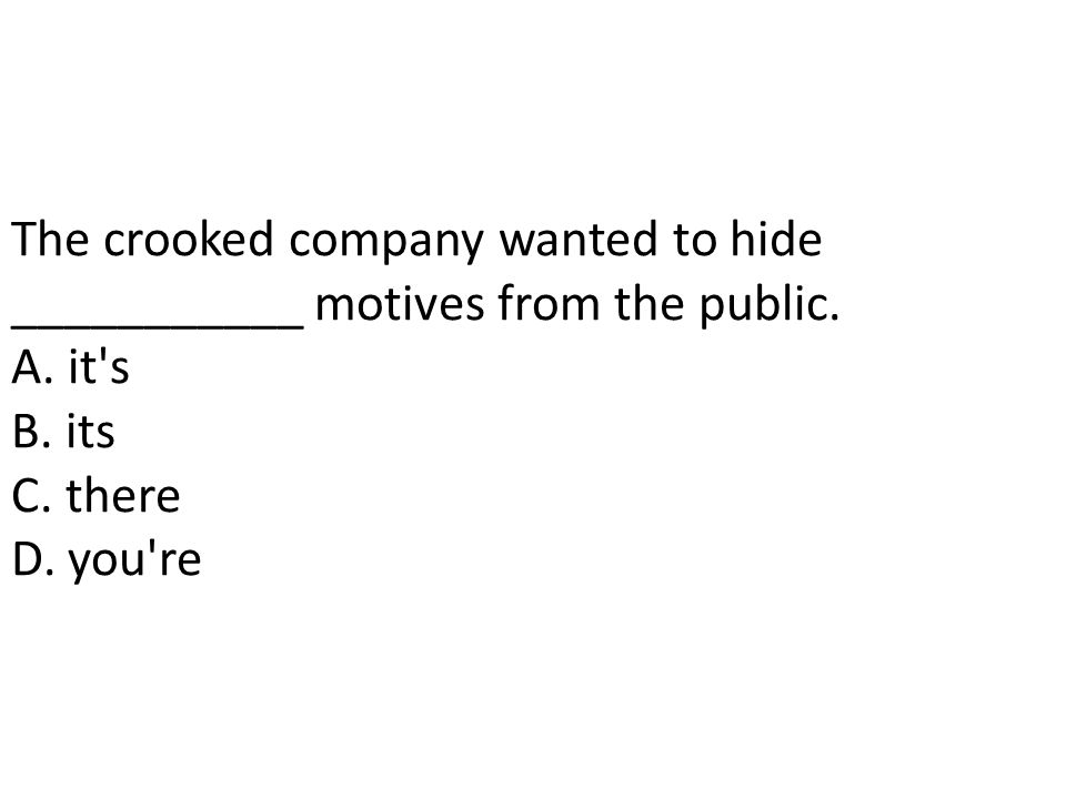 The crooked company wanted to hide ___________ motives from the public.