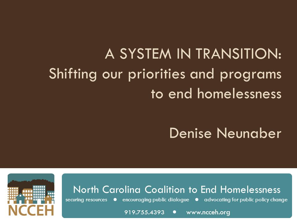 Keys to Ending Homelessness  Affordable Housing  Appropriate Services  Adequate Income North Carolina Coalition to End Homelessness