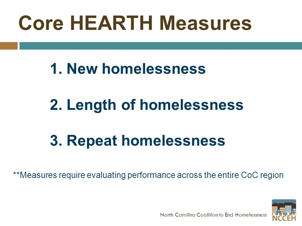 Core HEARTH Measures 1. New homelessness 2. Length of homelessness 3.
