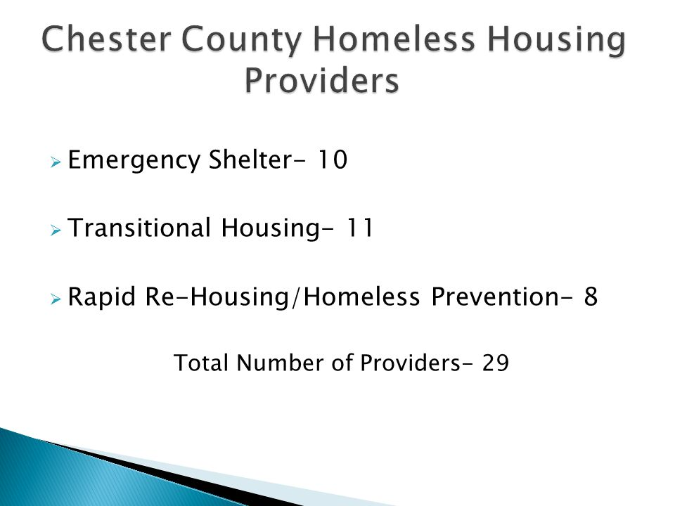  Emergency Shelter- 10  Transitional Housing- 11  Rapid Re-Housing/Homeless Prevention- 8 Total Number of Providers- 29