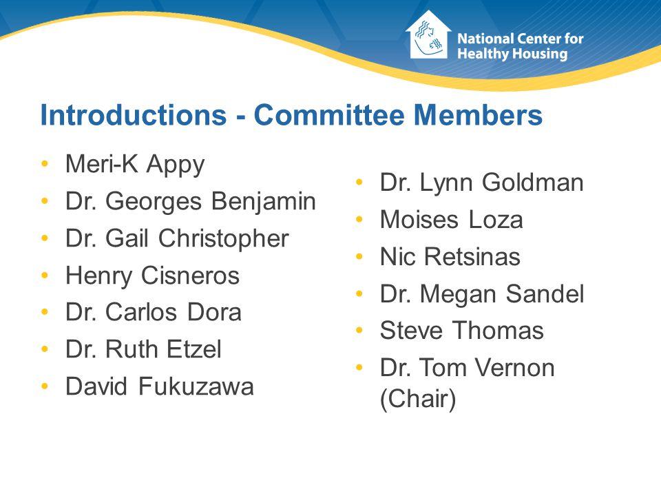 Introductions - Committee Members Meri-K Appy Dr. Georges Benjamin Dr. Gail Christopher Henry Cisneros Dr. Carlos Dora Dr. Ruth Etzel David Fukuzawa D