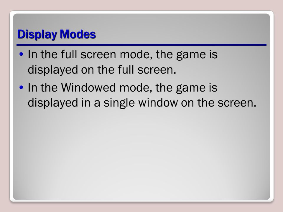 Display Modes In the full screen mode, the game is displayed on the full screen.