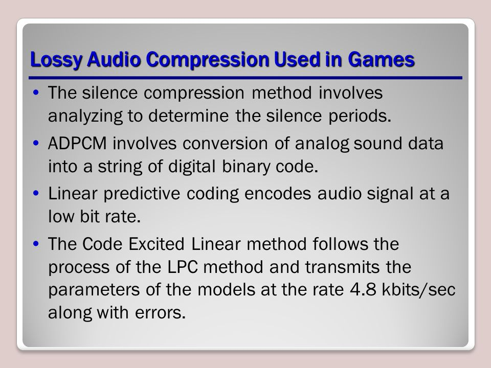 Lossy Audio Compression Used in Games The silence compression method involves analyzing to determine the silence periods.