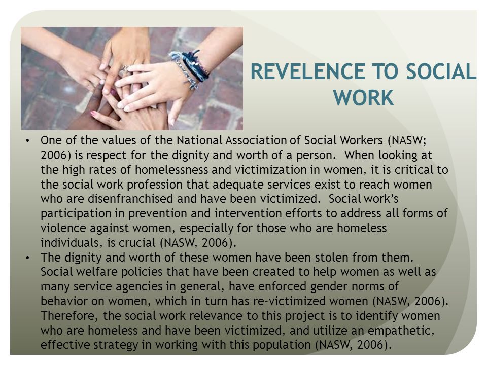 REVELENCE TO SOCIAL WORK One of the values of the National Association of Social Workers (NASW; 2006) is respect for the dignity and worth of a person.