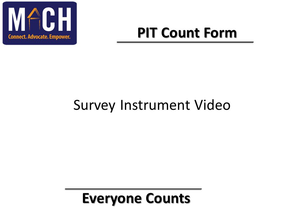 Everyone Counts Everyone Counts PIT Count Form PIT Count Form Survey Instrument Video