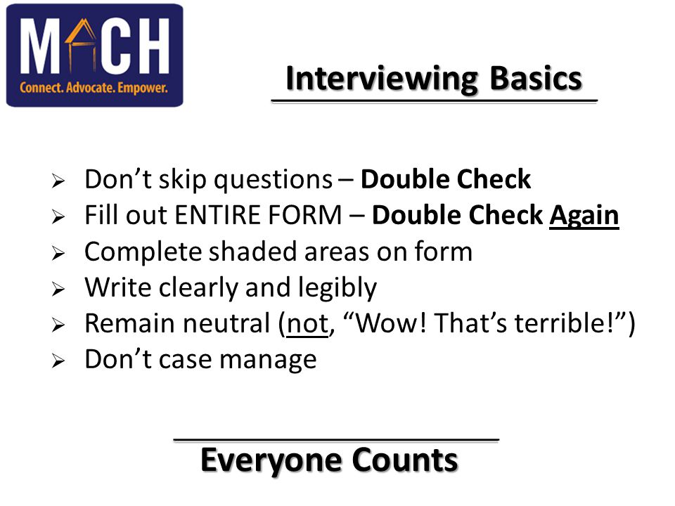 Everyone Counts Everyone Counts Interviewing Basics Interviewing Basics  Don't skip questions – Double Check  Fill out ENTIRE FORM – Double Check Ag
