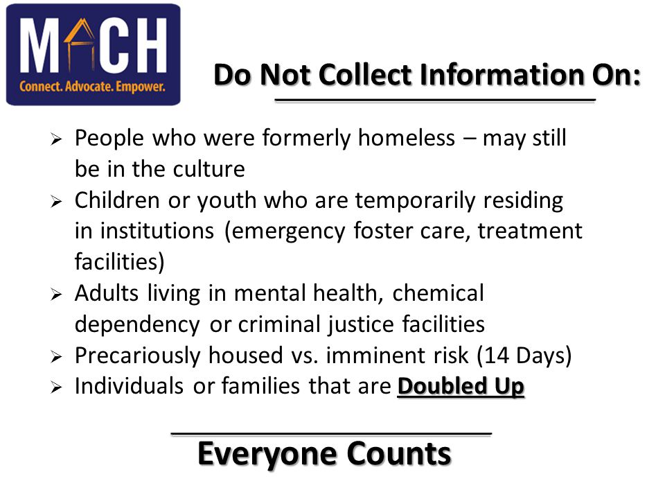 Everyone Counts Everyone Counts Do Not Collect Information On: Do Not Collect Information On:  People who were formerly homeless – may still be in th