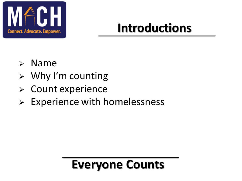 Everyone Counts Everyone Counts Introductions Introductions  Name  Why I'm counting  Count experience  Experience with homelessness