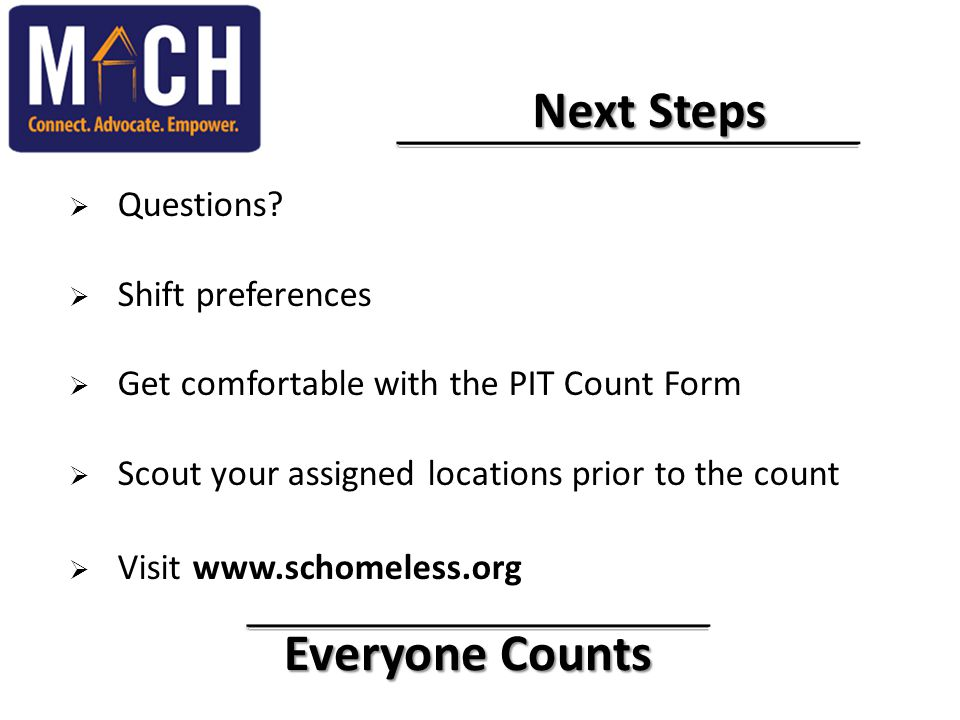 Everyone Counts Everyone Counts Next Steps Next Steps  Questions?  Shift preferences  Get comfortable with the PIT Count Form  Scout your assigned
