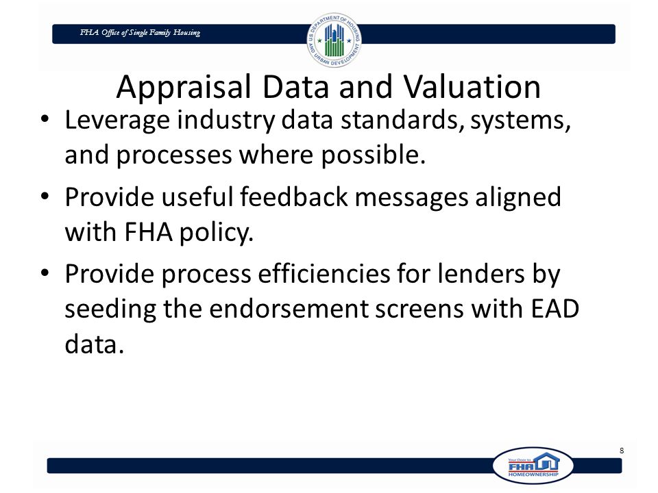 FHA Office of Single Family Housing Appraisal Data and Valuation Leverage industry data standards, systems, and processes where possible.