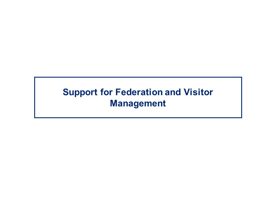 Support for Federation and Visitor Management
