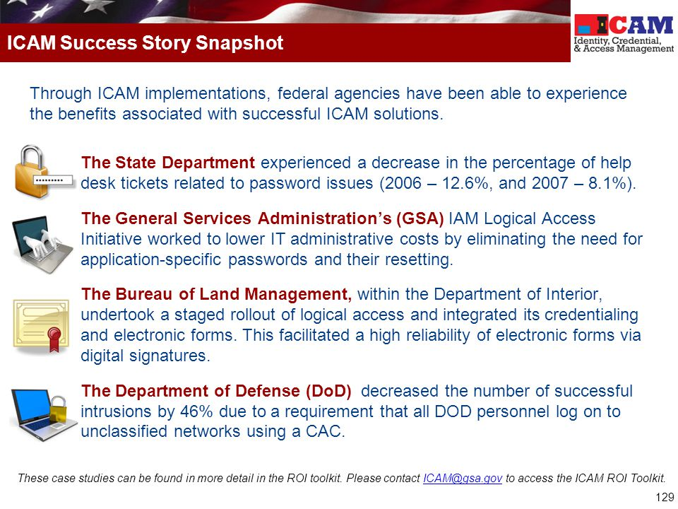 129 Through ICAM implementations, federal agencies have been able to experience the benefits associated with successful ICAM solutions.