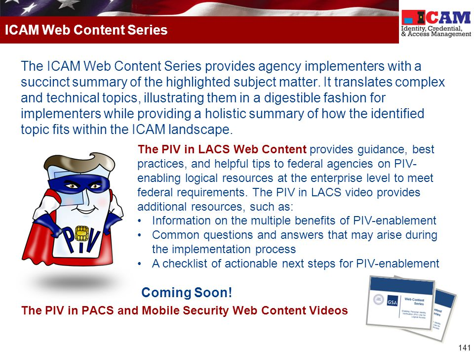 141 The ICAM Web Content Series provides agency implementers with a succinct summary of the highlighted subject matter. It translates complex and tech