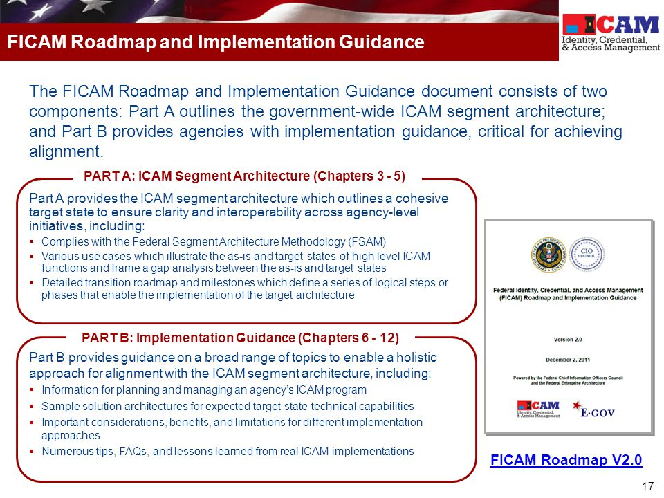 17 FICAM Roadmap and Implementation Guidance The FICAM Roadmap and Implementation Guidance document consists of two components: Part A outlines the go