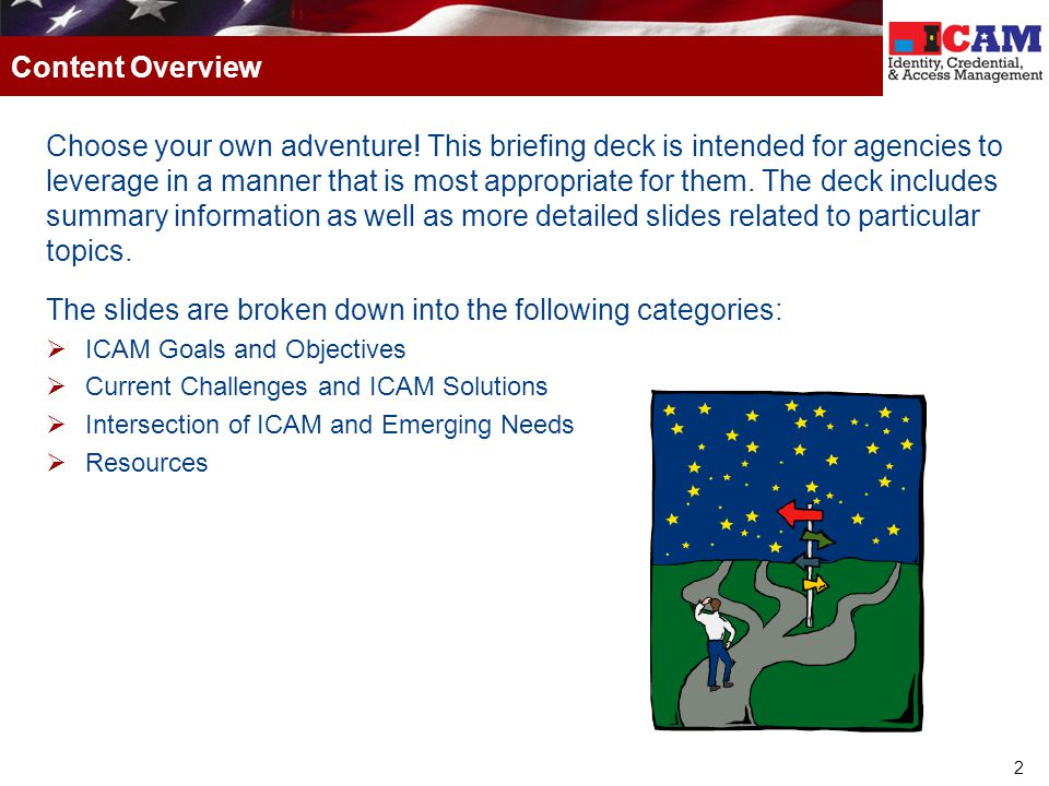 2 Choose your own adventure! This briefing deck is intended for agencies to leverage in a manner that is most appropriate for them. The deck includes