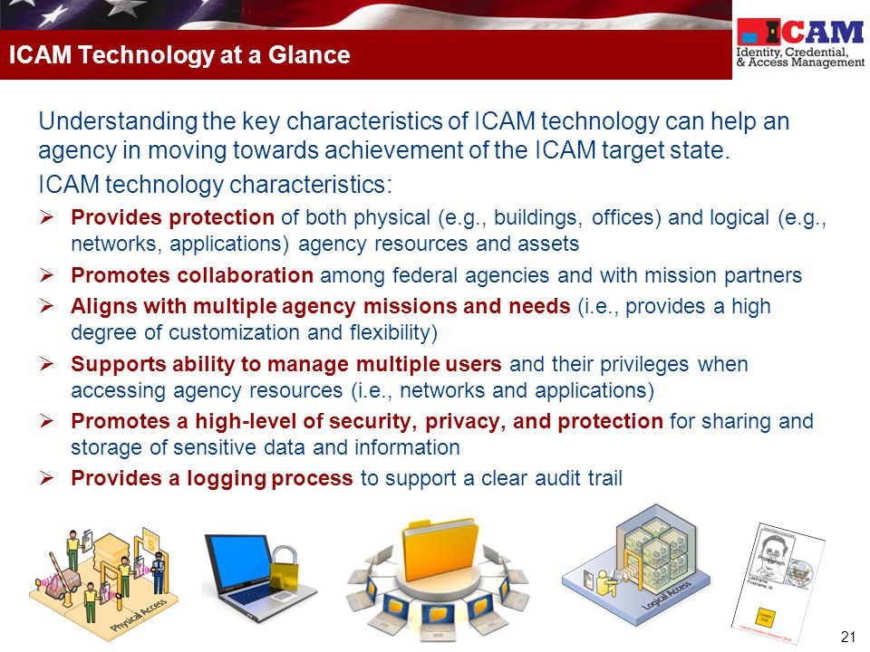 21 Understanding the key characteristics of ICAM technology can help an agency in moving towards achievement of the ICAM target state. ICAM technology