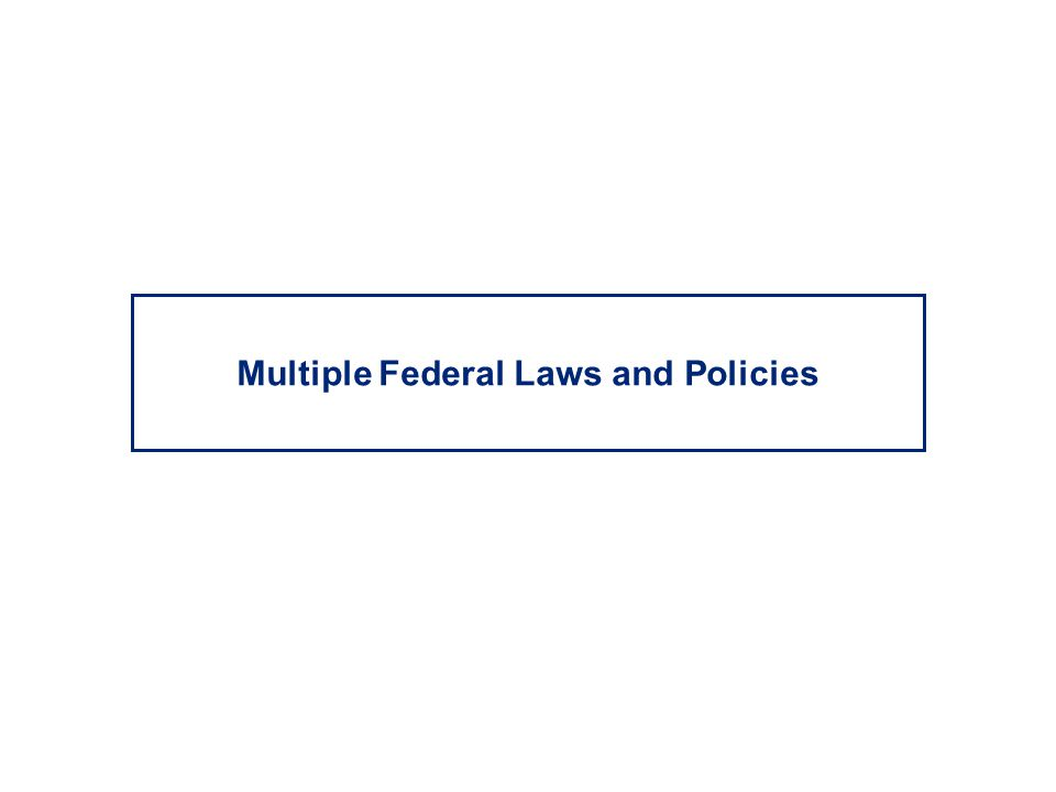 Multiple Federal Laws and Policies