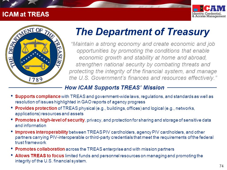 """74 ICAM at TREAS """"Maintain a strong economy and create economic and job opportunities by promoting the conditions that enable economic growth and stab"""
