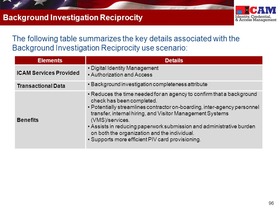 96 The following table summarizes the key details associated with the Background Investigation Reciprocity use scenario: Background Investigation Reci