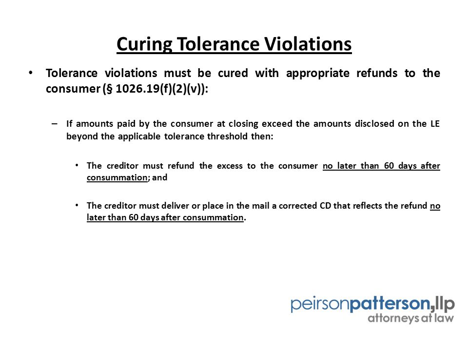 Curing Tolerance Violations Tolerance violations must be cured with appropriate refunds to the consumer (§ 1026.19(f)(2)(v)): – If amounts paid by the