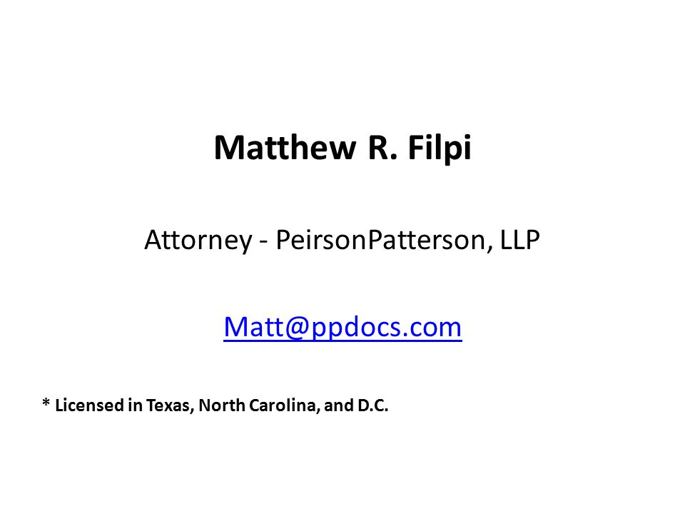 Matthew R. Filpi Attorney - PeirsonPatterson, LLP Matt@ppdocs.com * Licensed in Texas, North Carolina, and D.C.