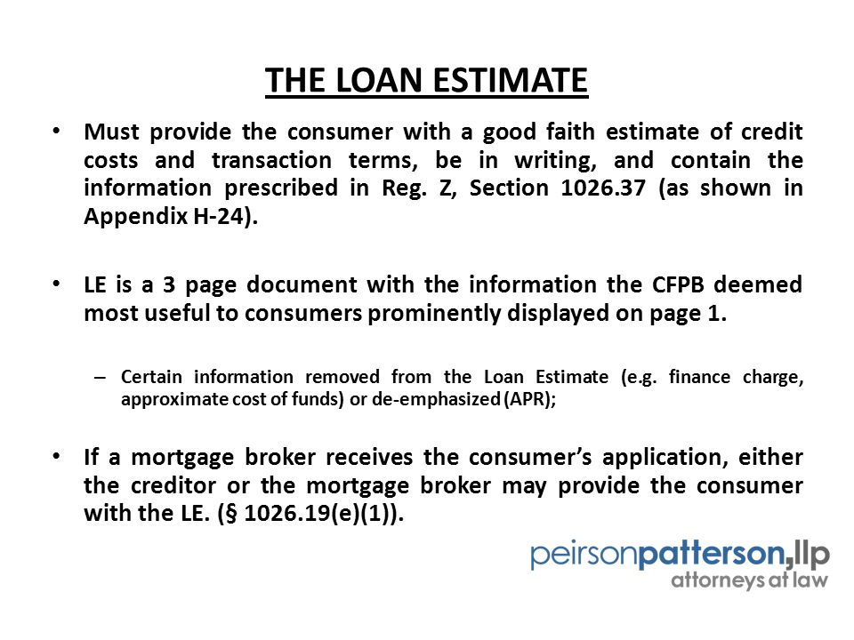 THE LOAN ESTIMATE Must provide the consumer with a good faith estimate of credit costs and transaction terms, be in writing, and contain the informati