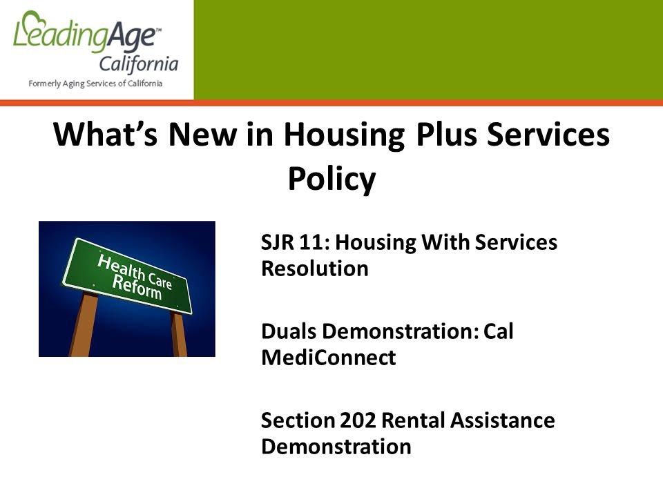 SJR 11 - Housing with Services Resolution Calls on Congress to support housing with services models Supports collaboration between HUD and CMS Encourages reduction of silos and sharing of cost savings