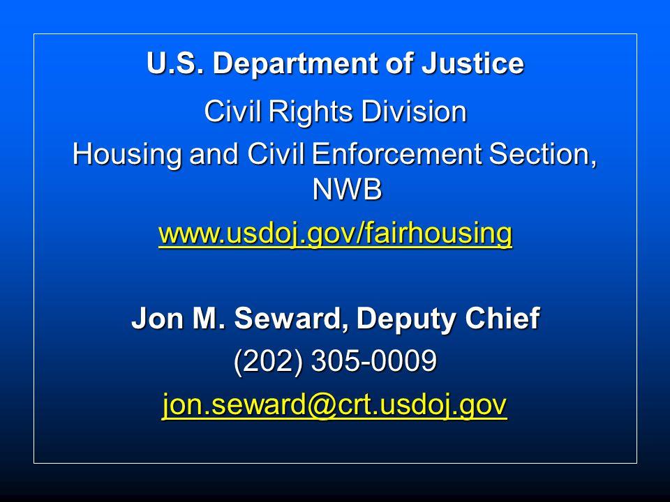 U.S. Department of Justice Civil Rights Division Housing and Civil Enforcement Section, NWB www.usdoj.gov/fairhousing Jon M. Seward, Deputy Chief (202