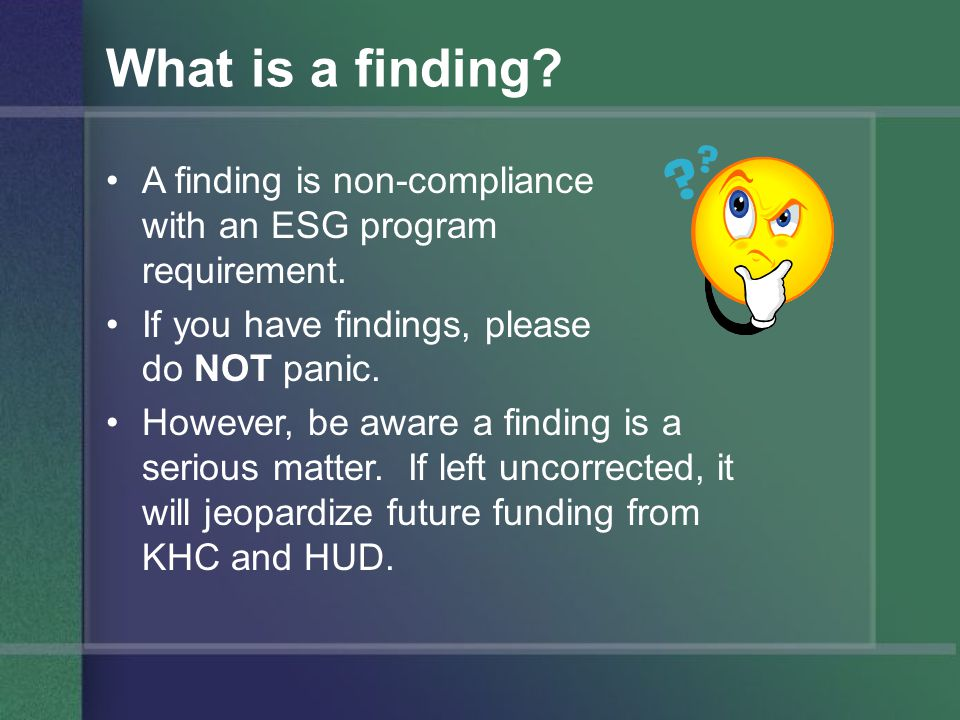 What is a finding. A finding is non-compliance with an ESG program requirement.