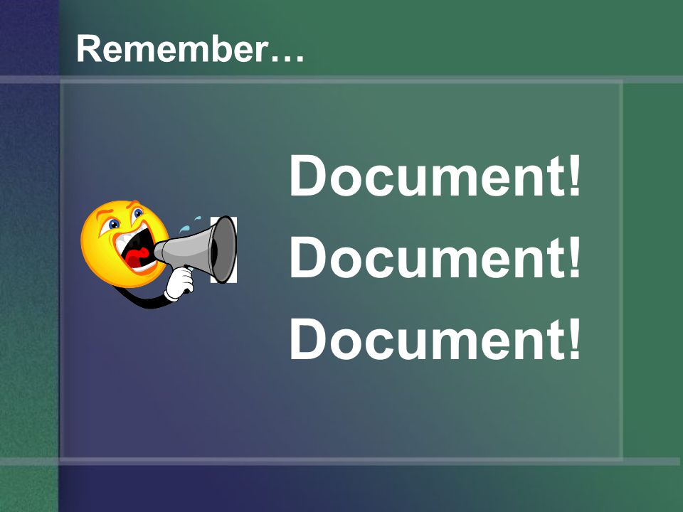 Remember… Document!