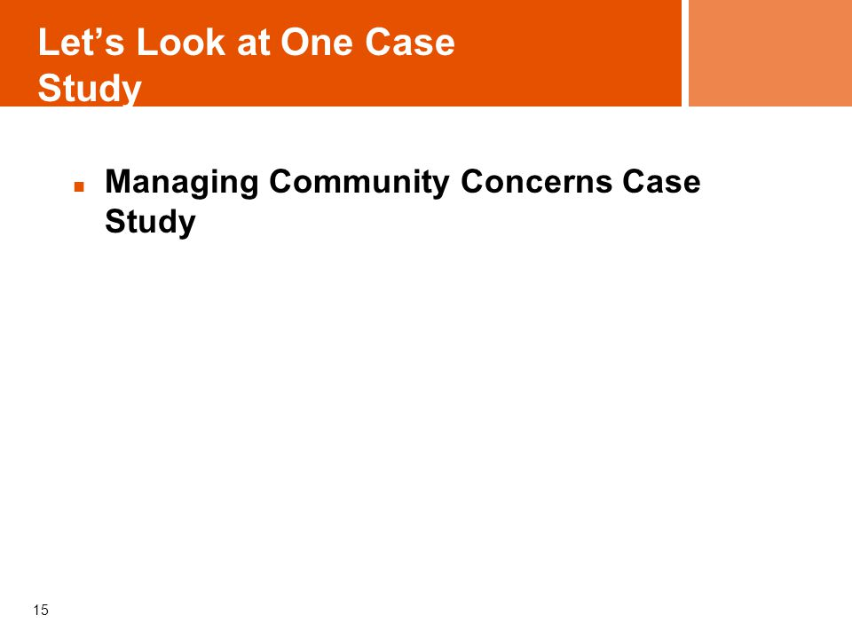 Let's Look at One Case Study Managing Community Concerns Case Study 15