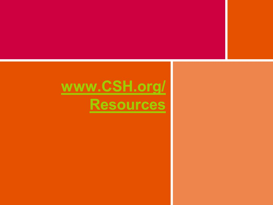 www.CSH.org/ Resources
