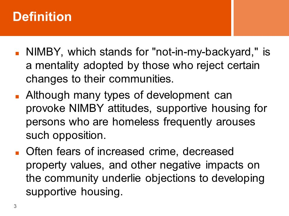 Definition NIMBY, which stands for not-in-my-backyard, is a mentality adopted by those who reject certain changes to their communities.