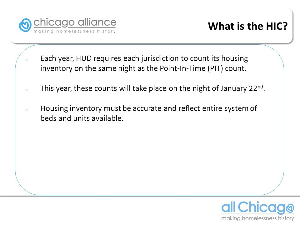 o Each year, HUD requires each jurisdiction to count its housing inventory on the same night as the Point-In-Time (PIT) count.