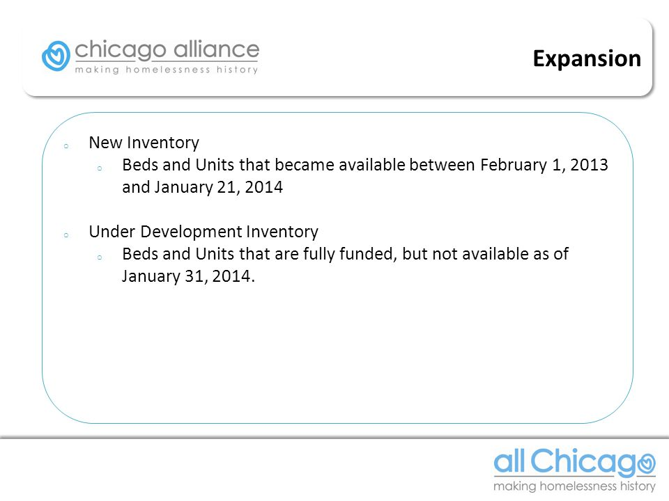 o New Inventory o Beds and Units that became available between February 1, 2013 and January 21, 2014 o Under Development Inventory o Beds and Units that are fully funded, but not available as of January 31, 2014.