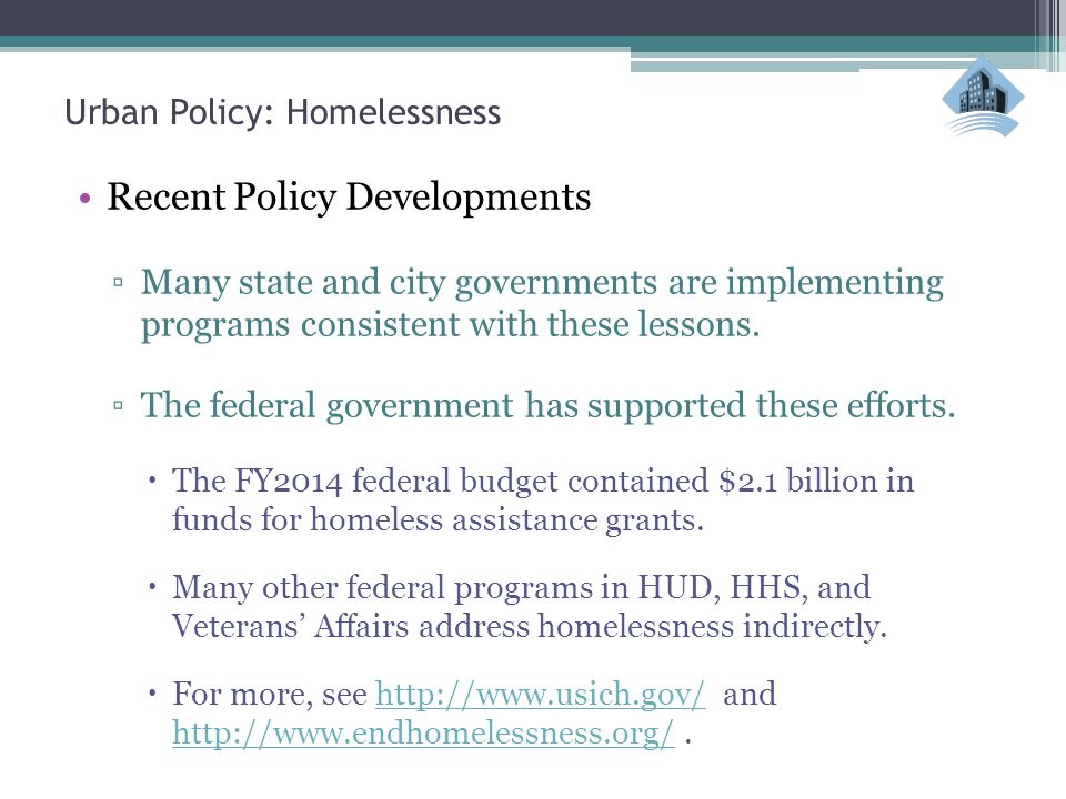 Urban Policy: Homelessness Recent Policy Developments ▫Many state and city governments are implementing programs consistent with these lessons. ▫The f
