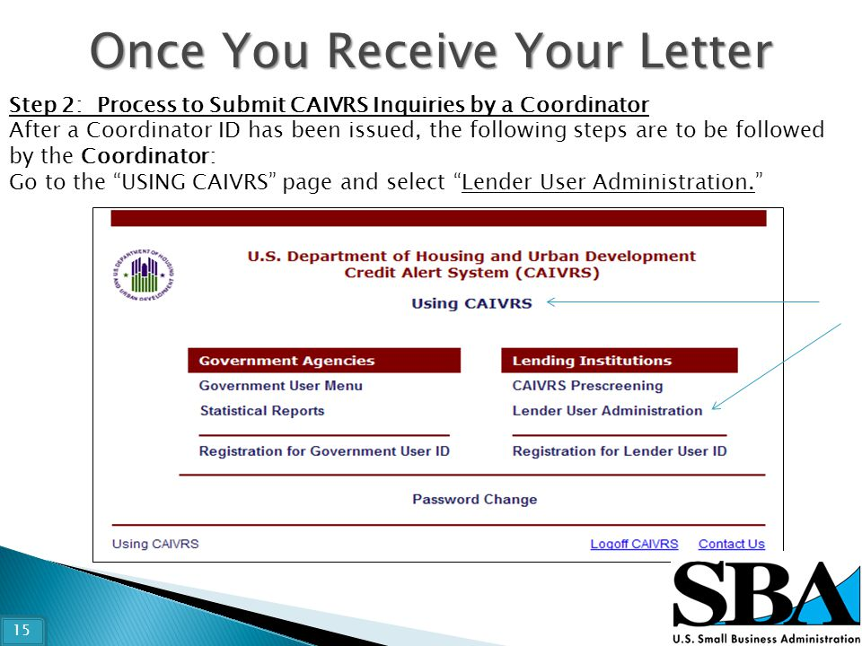Once You Receive Your Letter Step 2: Process to Submit CAIVRS Inquiries by a Coordinator After a Coordinator ID has been issued, the following steps a