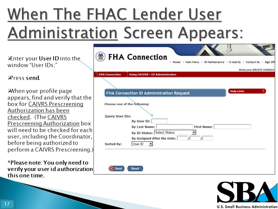 "When The FHAC Lender User Administration Screen Appears:  Enter your User ID into the window ""User IDs;""  Press send.  When your profile page appea"