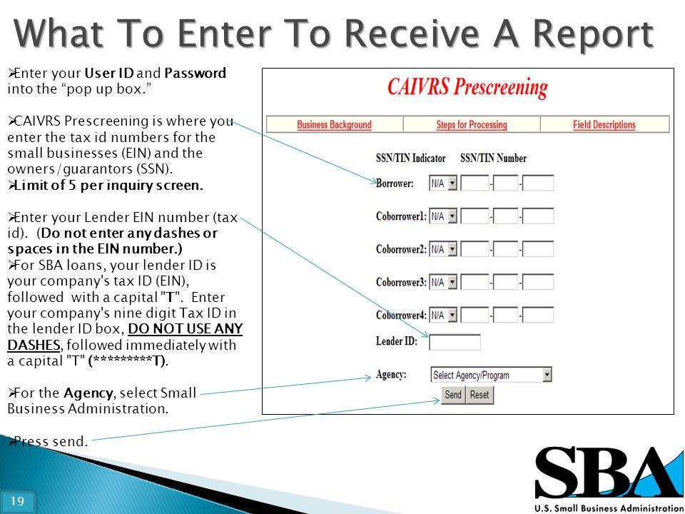 " Enter your User ID and Password into the ""pop up box.""  CAIVRS Prescreening is where you enter the tax id numbers for the small businesses (EIN) an"